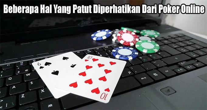 Beberapa Hal Yang Patut Diperhatikan Dari Poker Online