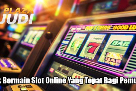 Trik Bermain Slot Online Yang Tepat Bagi Pemula