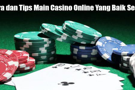 Cara dan Tips Main Casino Online Yang Baik Sekali