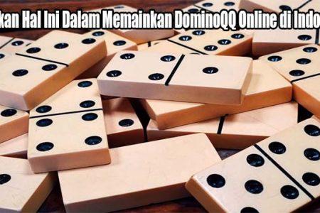 Jalankan Hal Ini Dalam Memainkan DominoQQ Online di Indonesia