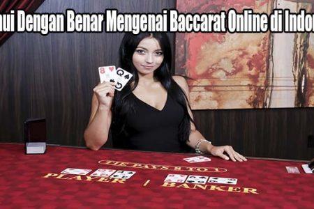 Ketahui Dengan Benar Mengenai Baccarat Online di Indonesia