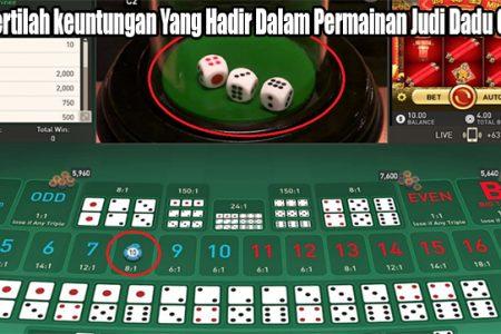 Mengertilah keuntungan Yang Hadir Dalam Permainan Judi Dadu Online