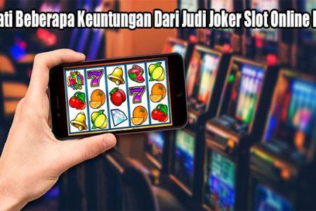 Nikmati Beberapa Keuntungan Dari Judi Joker Slot Online Resmi