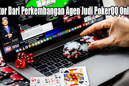 Faktor Dari Perkembangan Agen Judi PokerQQ Online